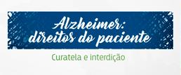 Alzheimer: direitos do paciente - Curatela e interdição