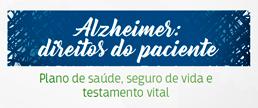 Alzheimer: direitos do paciente - Plano de saúde, seguro de vida e testamento vital