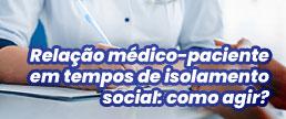 Pílulas de conhecimento - Relação médico-paciente em tempos de isolamento social: como agir?